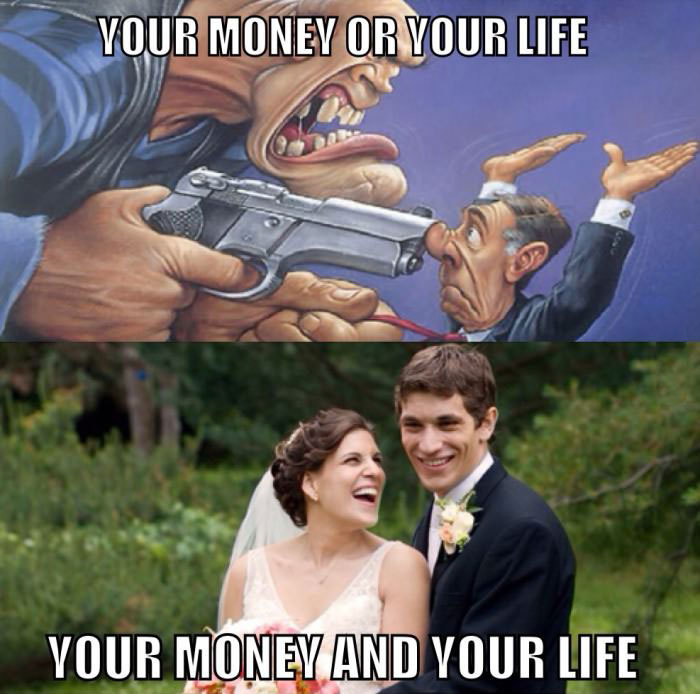 your money or your life, your money and your life, marriage, meme
