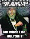 i don't always use psychedelics but when i do holyshit!, most interesting man, meme