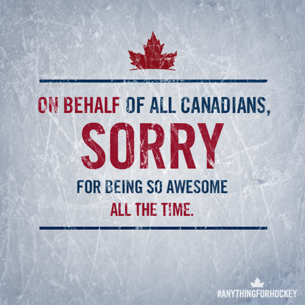 on behalf of all canadians, sorry for being so awesome all the time