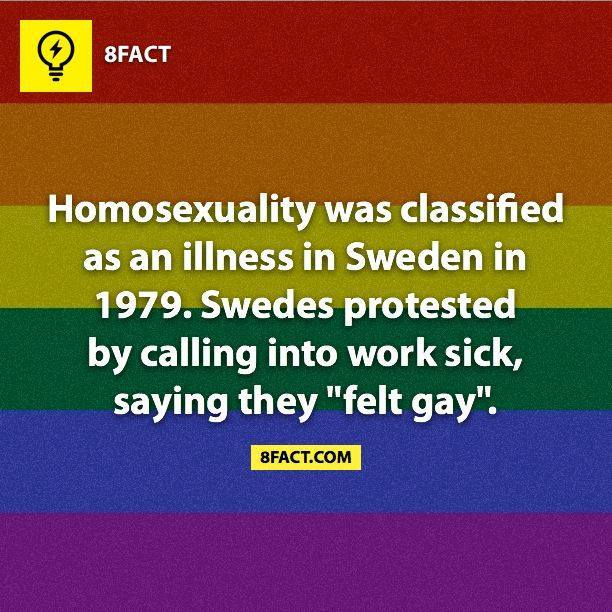 8fact, homosexuality was classified as an illness in sweden in 1979