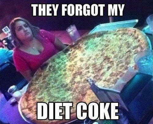 not happy about pizza girl, they forgot my diet coke, giant pizza, meme