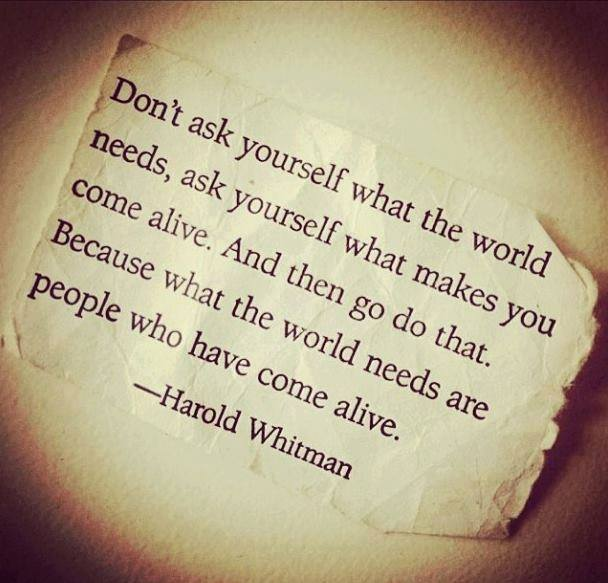quote, harold whitman, what the world needs are people that have come alive