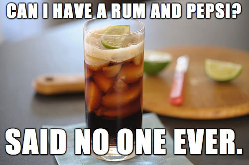 can i have a rum and pepsi? said no one ever, meme, coca cola
