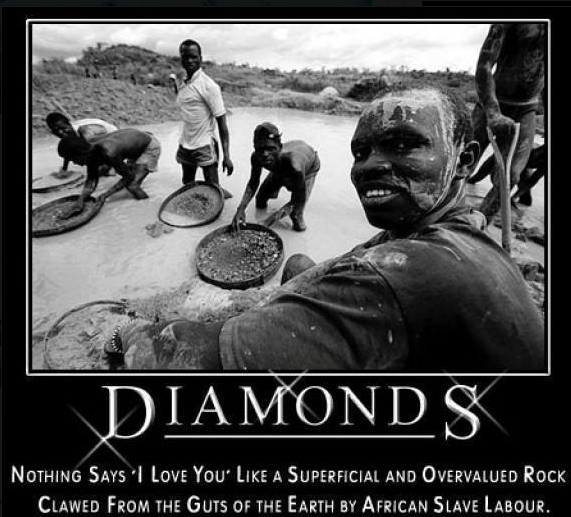 diamonds, nothing says i love you like a superficial and overvalued rock clawed from the guts of the earth by african slave labor, motivation