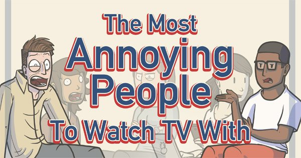 the most annoying people to watch tv with, dorkly, life, lol