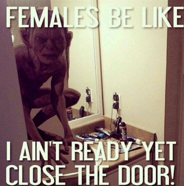 golem, females be like i ain't ready yet close the door