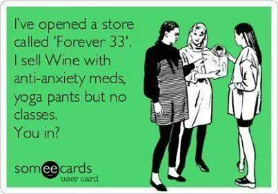 i've opened a store called forever 33, i sell wine with anti-anxiety meds yoga pants but no classes, you in?, ecard