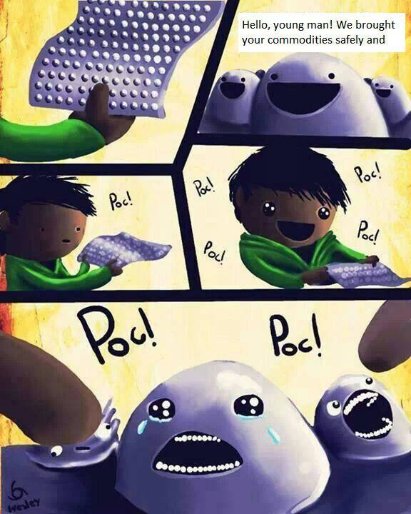 bubble wrap popping, comic, hello, young man! we brought your commodities safely and.. *tears*