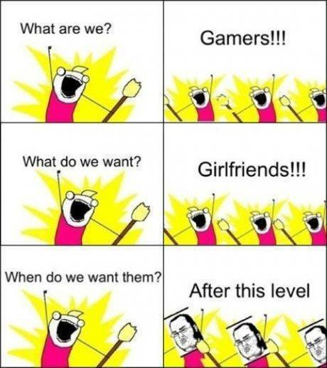 gamers want girlfriends after this level, all the things, meme