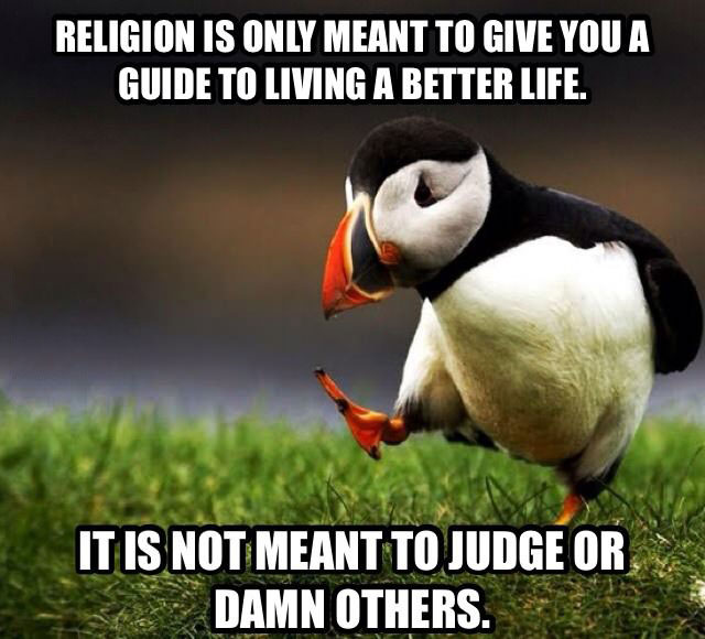 religion is only meant to give you a guide to living a better life it is not meant to judge or damn others, unpopular opinion penguin, meme