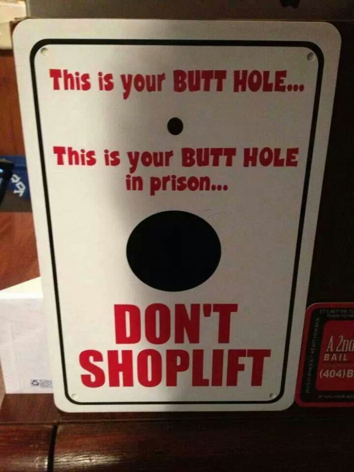 this is your butt hole in prison, don't shoplift, sign, lol