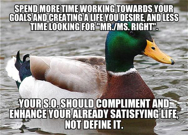 spend more time working towards your goals and creating a life you desire, actual advice mallard