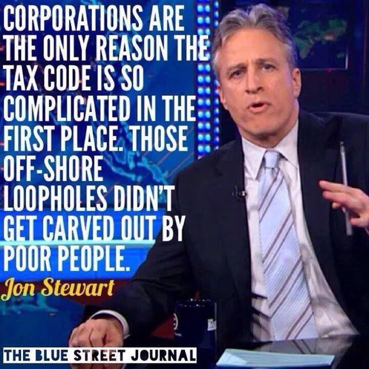 corporations are the only reason the tax code is so complicated in the first place, those off-shore loopholes didn't get carved out by poor people, jon stewart, quote