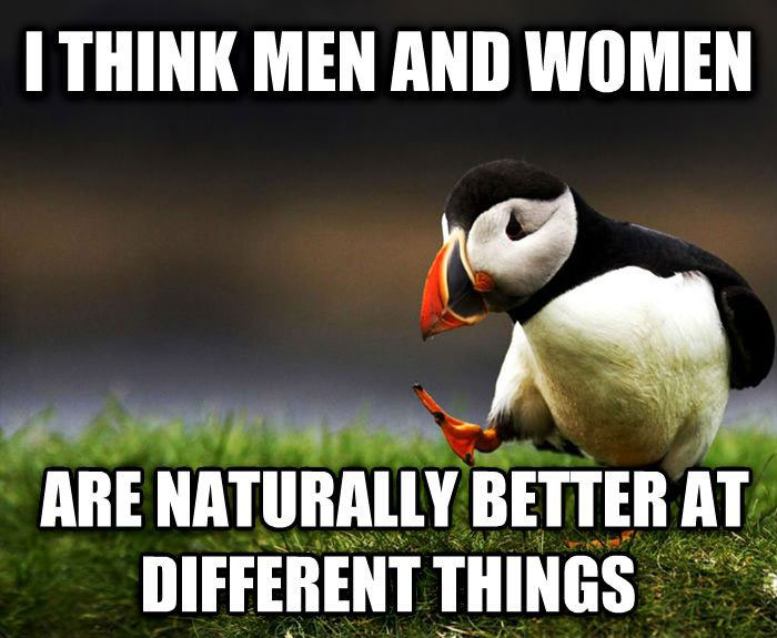 i think men and women are naturally better at different things, unpopular opinion puffin, meme