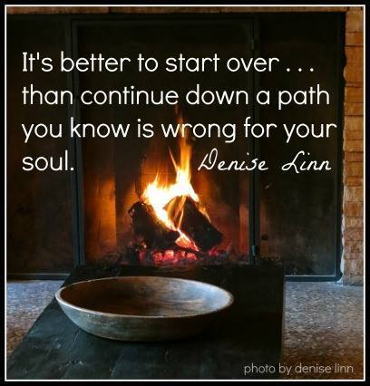 it's better to start over than continue down a path you know is wrong for your soul, denise linn, quote, life