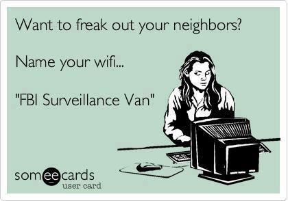 want to freak out your neighbors?, name your wifi : fbi surveillance van, ecard