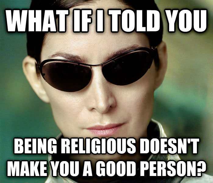 what if i told you being religious doesn't make you a good person, trinity matrix meme