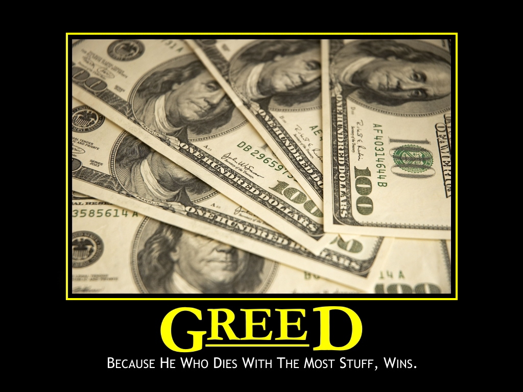 greed because he who dies with the most stuff wins, motivation