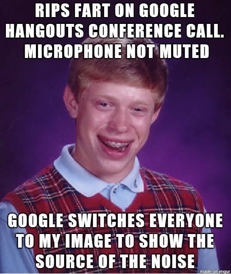 rips fart on google hangouts conference call microphone not muted, google switches everyone to my image to show the source of the noise