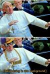 thug pope, swag, beatboxing in the background