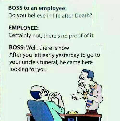do you believe in life after death, employee caught lying joke