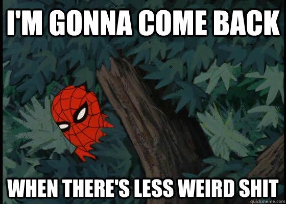 i'm gonna come back when there's less weird shit, 60's spiderman meme