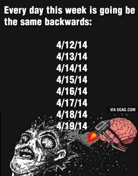 every day this week is going to be the same backwards
