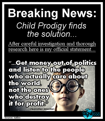 child prodigy finds the solution, get money out of politics and listen to the people who actually care about the world and not the ones who destroy it for profit