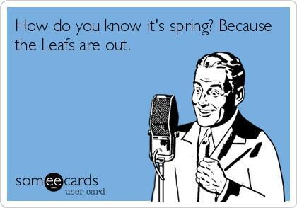 how do you know it's spring, because the leafs are out, toronto maple leafs burn, ecard