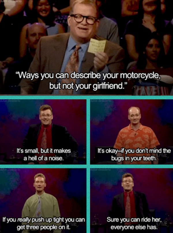 ways you can describe your motorcycle but not your girlfriend, whose line is it anyway