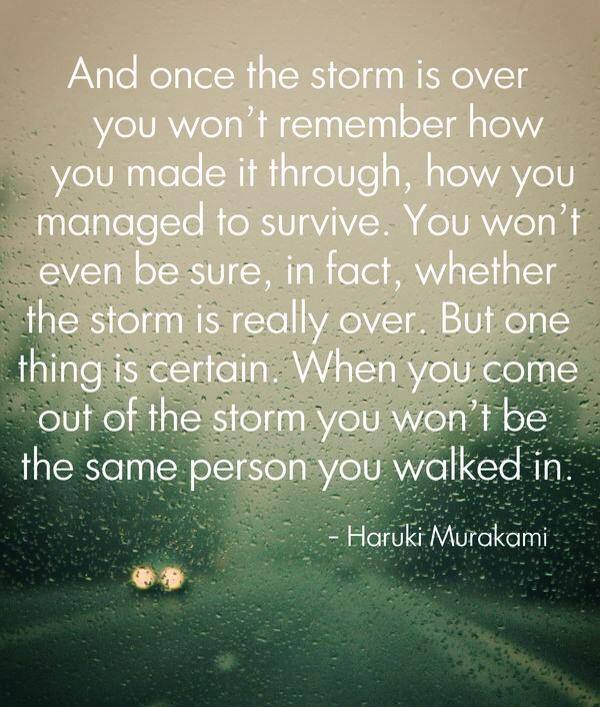 and once the storm is over you won't remember how you made it through, haruki murakami