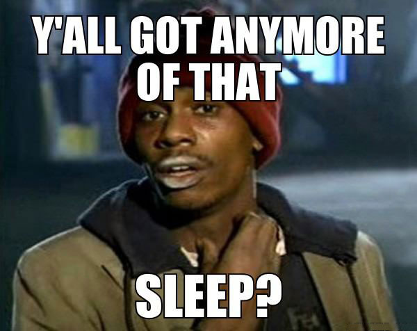y'all got anymore of that sleep?, tyronne, dave chappelle
