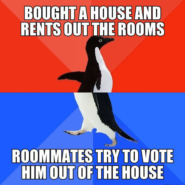 bought a house and rents out the rooms, roommates try to vote him out of the house