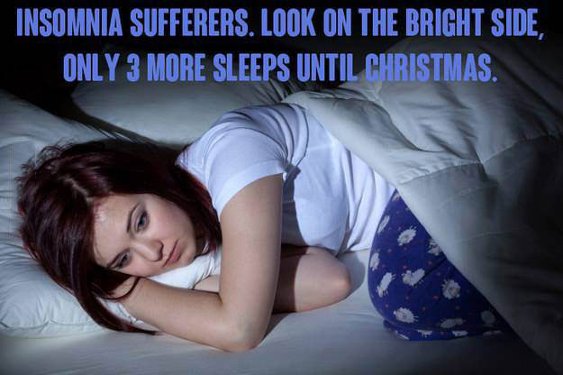 insomnia sufferers: look on the bright side only 3 more sleeps until christmas