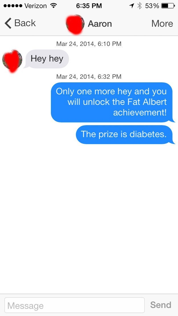 hey hey, only one more hey and you will unlock the fat albert achievement, the prize is diabetes