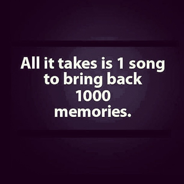 all it takes is one song to bring back 1000 memories