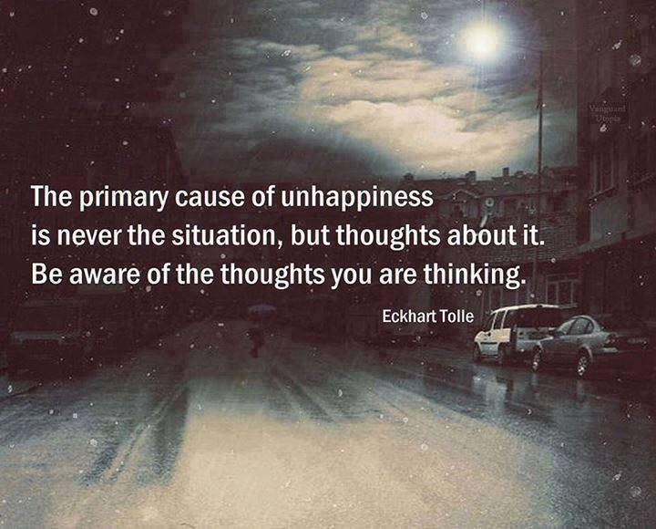 the primary cause of unhappiness is never the situation but thoughts about it, be aware of the thoughts you are thinking, eckhart tolle, quote, life