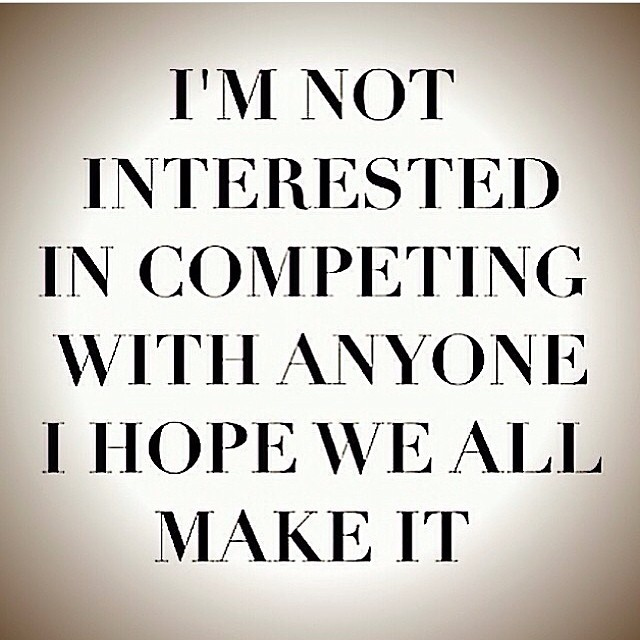 i'm not interested in competing with anyone i hope we all make it