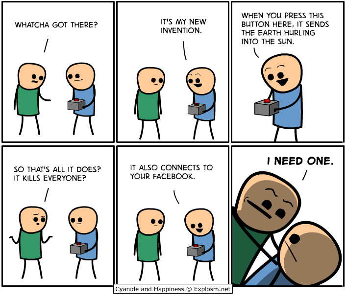 it sends the earth hurtling into the sun, it also connects to your facebook, cyanide and happiness