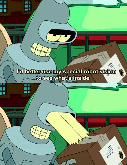i better use my special robot vision to see what is inside, futurama, bender, lol