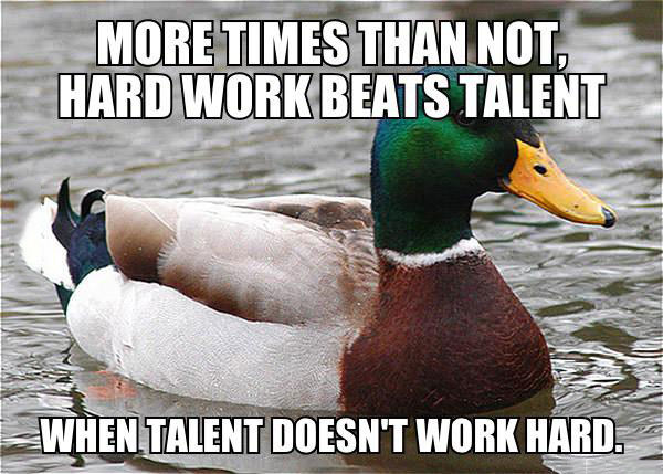more times than not hard work beats talent when talent doesn't work hard, actual advice mallard, meme