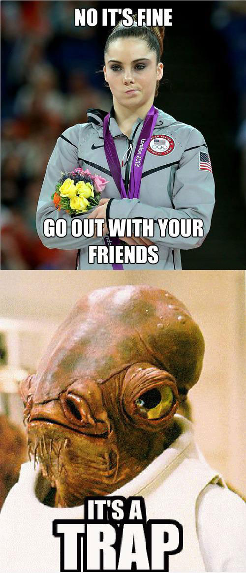 no it's fine go out with your friends, it's a trap meme, mckayla maroney, star wars