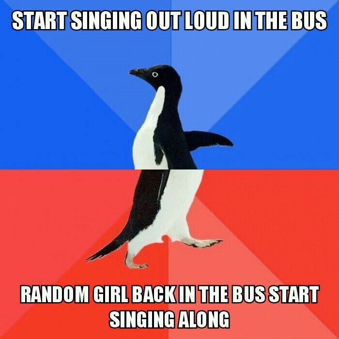 start singing out loud in the bus, random girl in the bus start singing along, socially awkward penguin meme