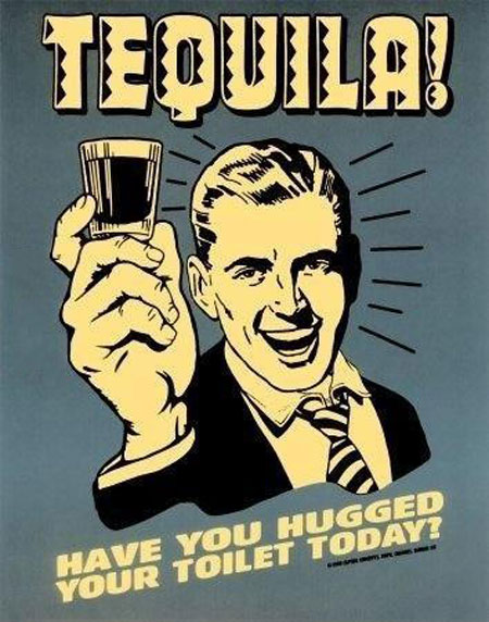 tequila!, have you hugged your toilet today?, old style poster