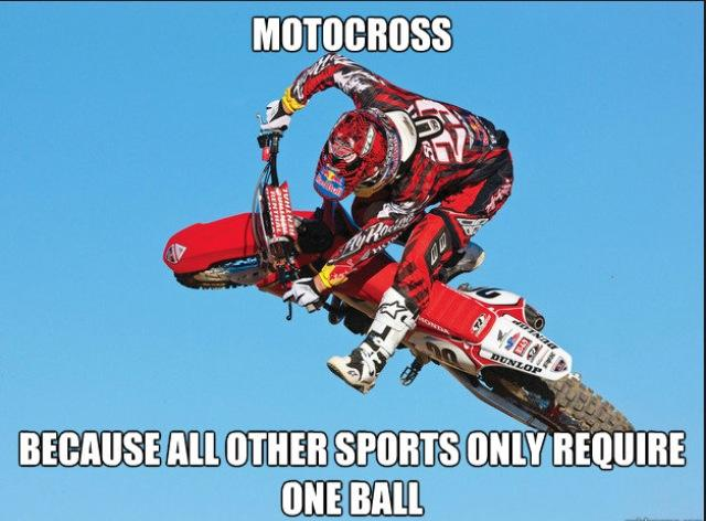 motocross because all other sports only require one ball, meme, lol