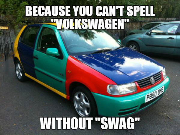 because you can not spell volkswagen with swag, meme, colorful car