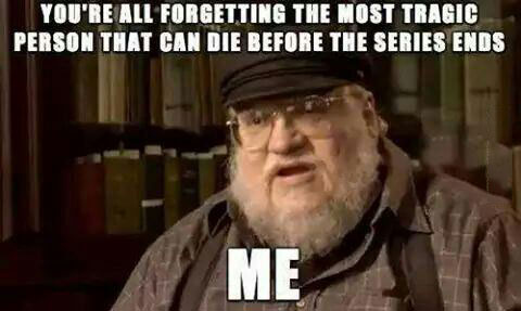 you're all forgetting the most tragic person that can die before the series ends, me, meme