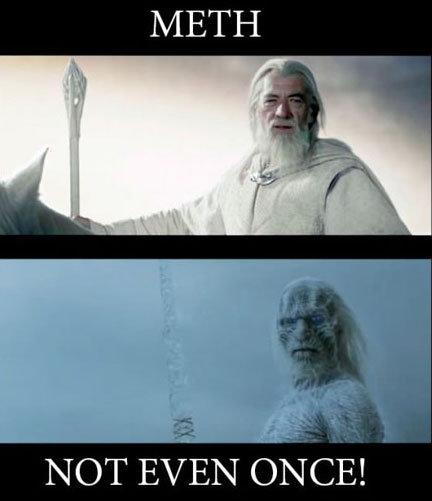 meth not even once, gandalf