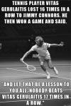 nobody beats gerulaitis 17 times in a row, tennis player vitas gerulaitis lost 16 times in a row to jimmy connors, meme