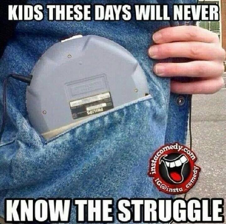 kids these days will never know the struggle, meme, discman, portable cd players didn't fit in pockets